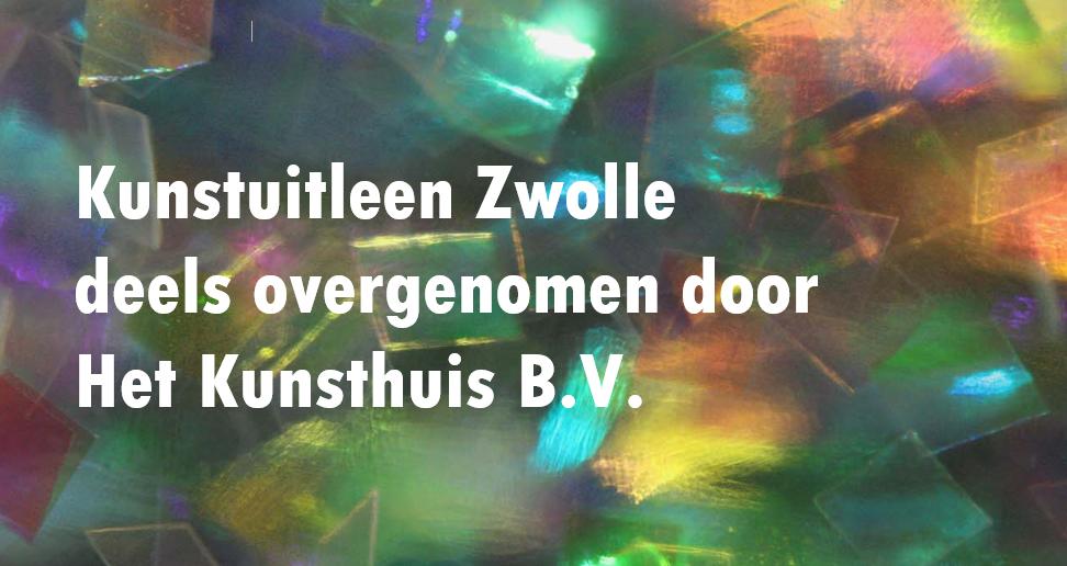 Failliete Kunstuitleen Zwolle deels overgenomen door Het Kunsthuis B.V. | Bericht voor klanten